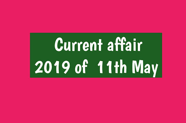 Current Affairs - 2019 - Current Affairs today 11the June 2019