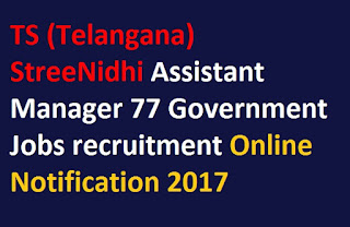 TS (Telangana) StreeNidhi Assistant Manager 77 Government Jobs recruitment Online Notification 2017