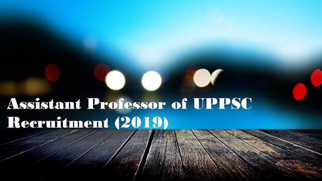 Assistant Professor of UPPSC Recruitment (2019)