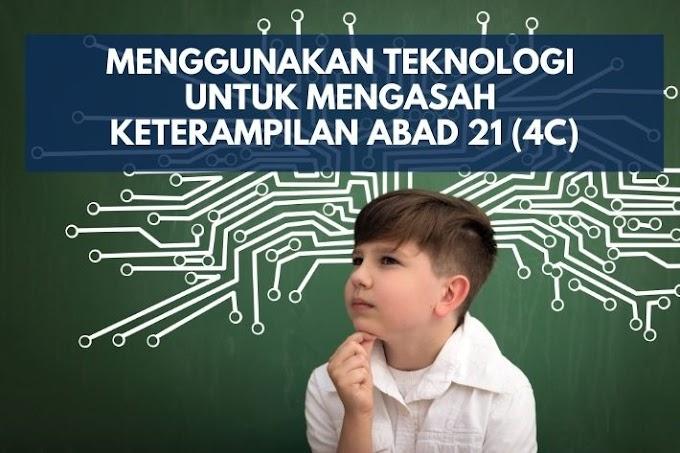 Menggunakan Teknologi untuk Mengasah Keterampilan Abad 21 (4Cs)