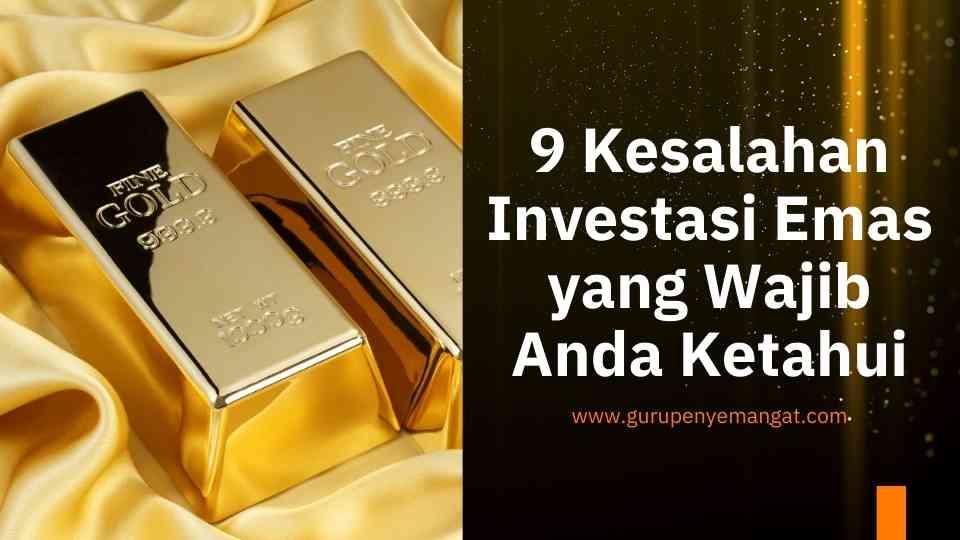 9 Kesalahan Investasi Emas Bagi Pemula