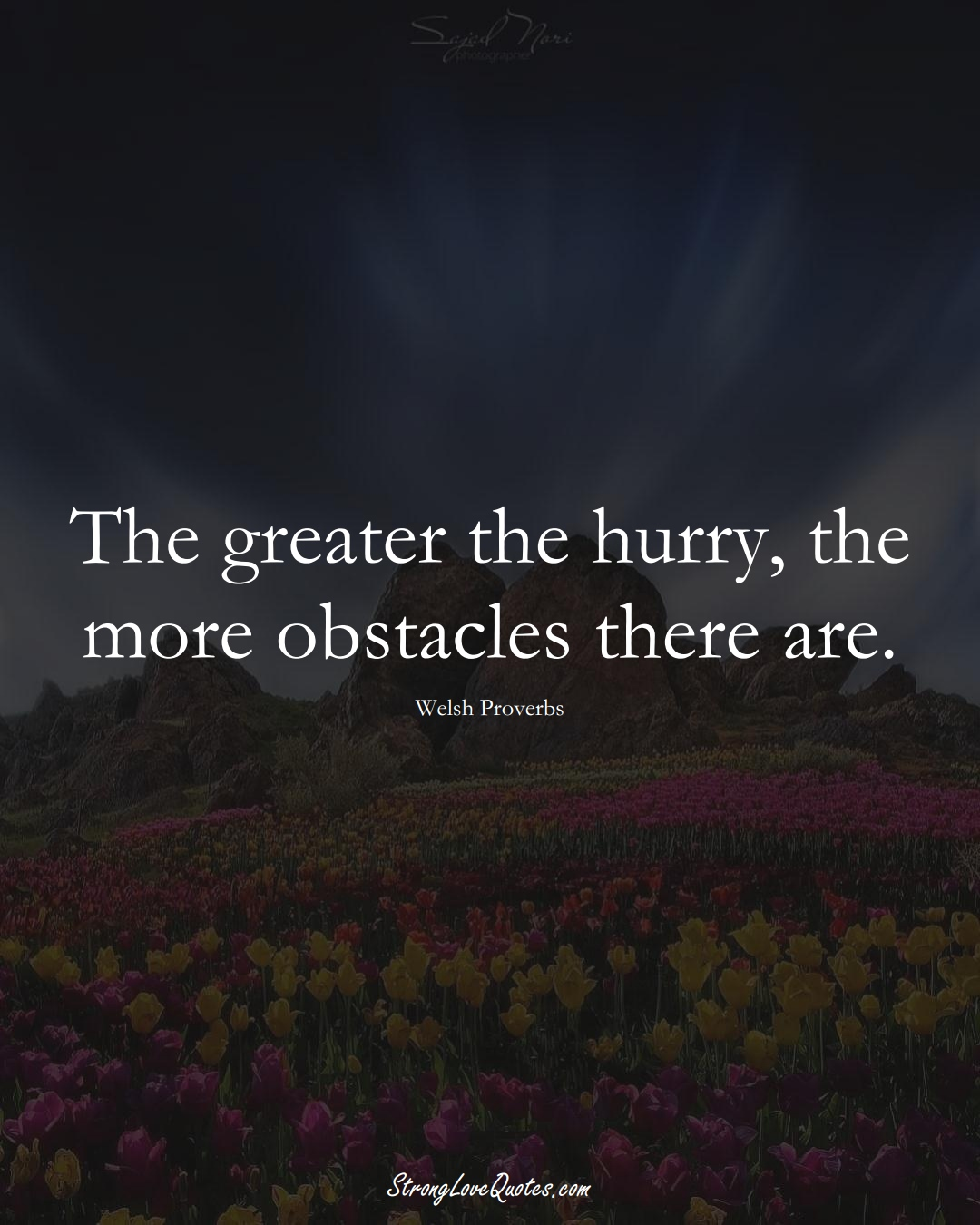 The greater the hurry, the more obstacles there are. (Welsh Sayings);  #EuropeanSayings