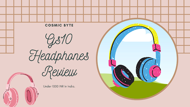 Cosmic Byte  GS410 Headphones Review