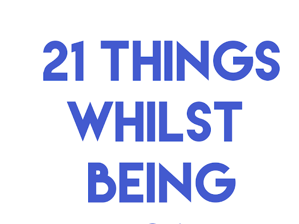 21 Things Whilst 21   Lifestyle