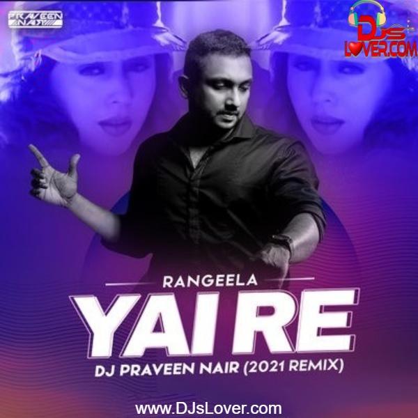 Rangeela Re Remix Yai Re DJ Praveen Nair Bollywood