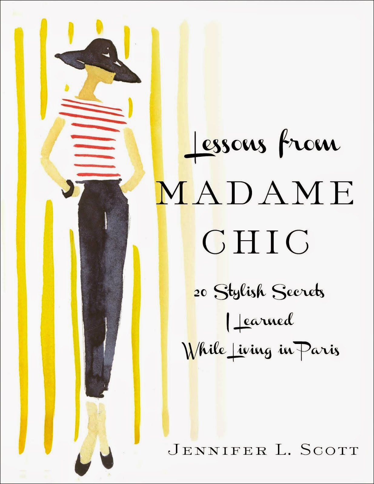 Lessons from Madame Chic: 20 Stylish Secrets I learned While Living in Paris, Book by Jennifer L. Scott