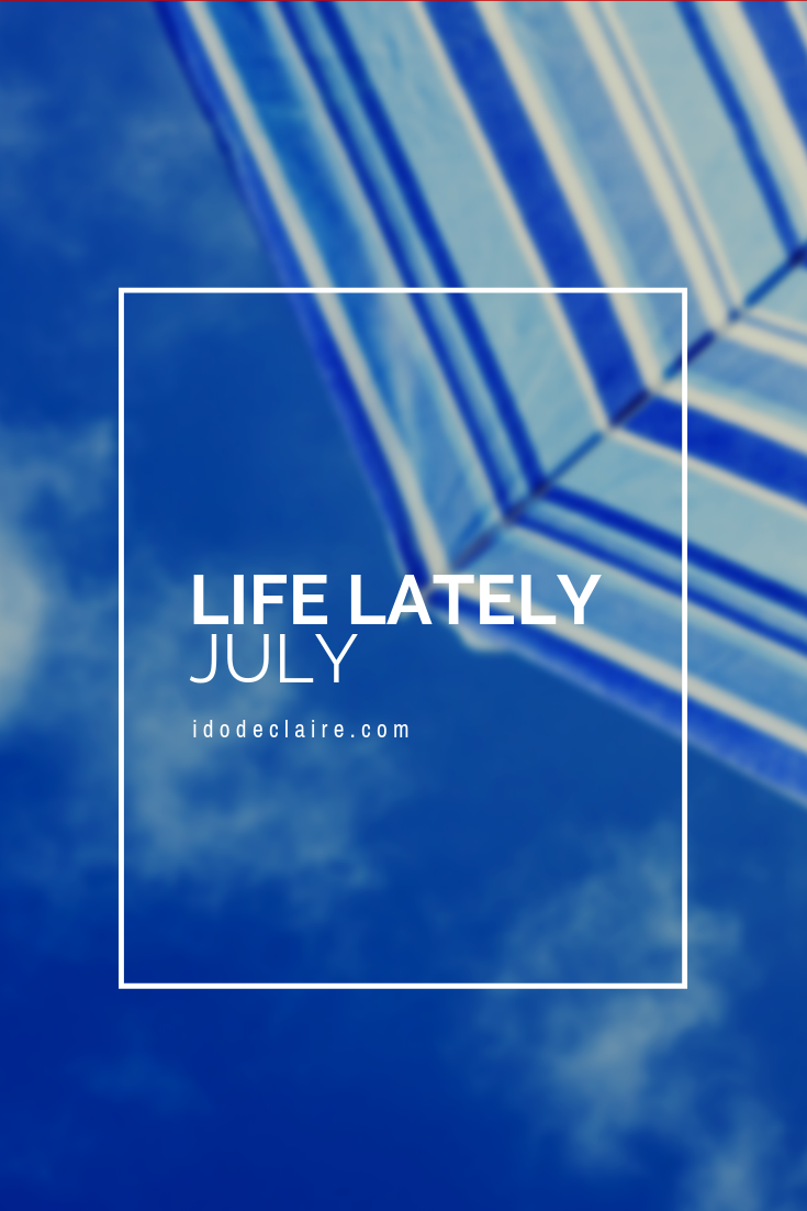 Life Lately | July