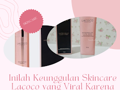 Inilah Keunggulan Skincare Lacoco yang Viral Karena Kualitasnya yang Teruji