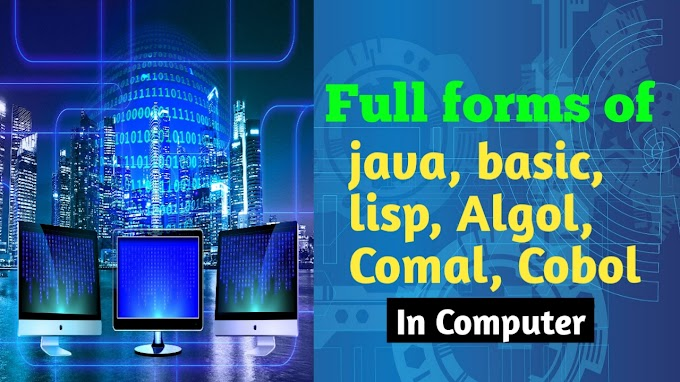 Full Forms: Basic, Java, FORTRAN, LISP, ALGOL, COMAL, COBOL Etc in Computer