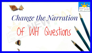 How to Change the Narration of WH Questions