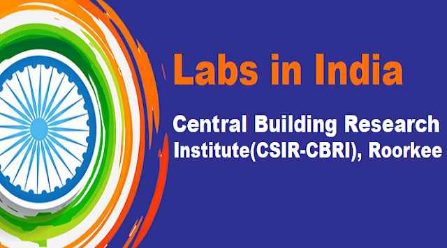Labs in India: Central Building Research Institute(CSIR-CBRI), Roorkee