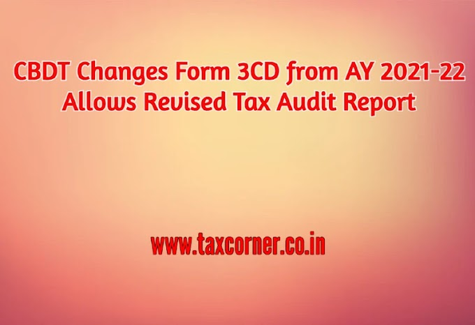CBDT Changes Form 3CD from AY 2021-22 || Allows Revised Tax Audit Report