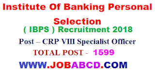 Institute Of Banking Personal Selection ( IBPS ) Recruitment 2018 , CRP VIII Specialist Officer syllabus , CRP VIII Specialist Officer exam pattern , CRP VIII Specialist Officer   pre & mains admit card , CRP VIII Specialist Officer pre & mains  result  ,   CRP VIII Specialist Officer cutooff list , CRP VIII Specialist Officer joining   latter