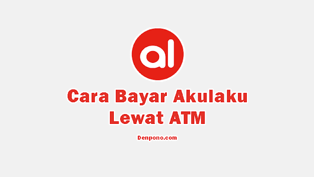 Cara Bayar Akulaku Lewat ATM BRI BCA BNI MANDIRI dan Bank Lainnya