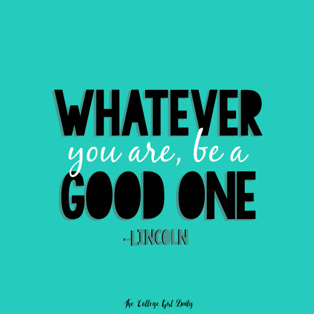 """Lincoln Quote Whatever You Are Be A Good One: Background: """"Whatever You Are, Be A Good One"""""""