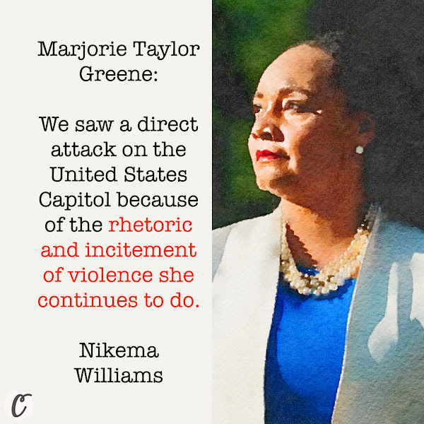 Marjorie Taylor Greene: We saw a direct attack on the United States Capitol because of the rhetoric and incitement of violence she continues to do. — Democratic Rep. Nikema Williams