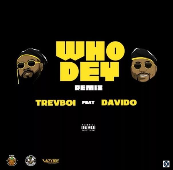 (VIDEO) Trevboi ft. Davido - Who Dey (Remix) (Mp4 Download)