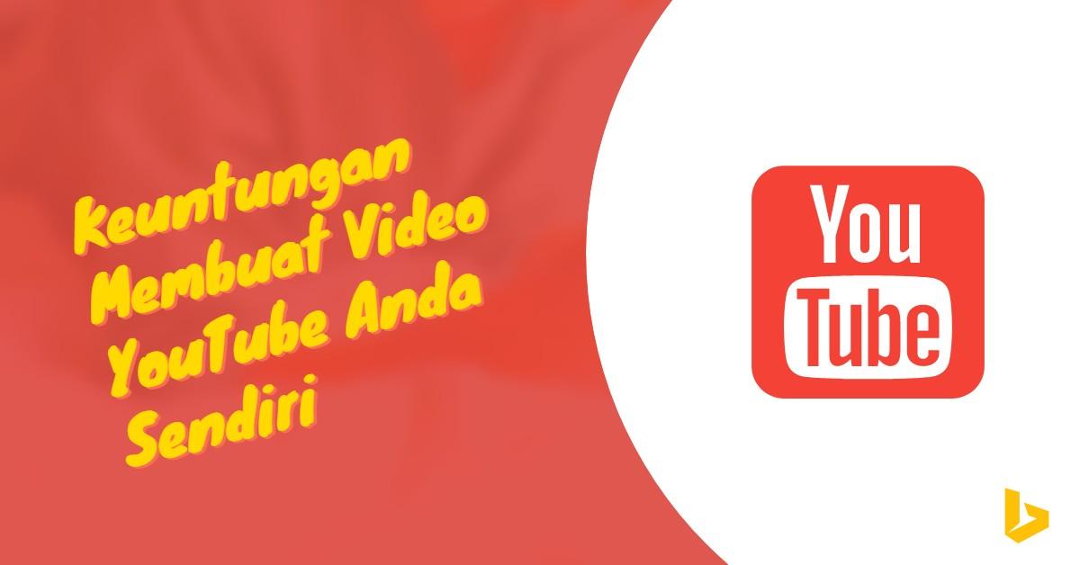 Keuntungan Membuat Video YouTube Anda Sendiri - carijejak.com