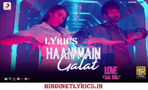 Haan Main Galat Lyrics – Love Aaj Kal | Arijit Singh | Kartik, Sara | Pritam