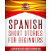 Spanish: Short Stories For Beginners: 9 Captivating Short Stories to Learn Spanish & Expand Your Vocabulary While Having Fun