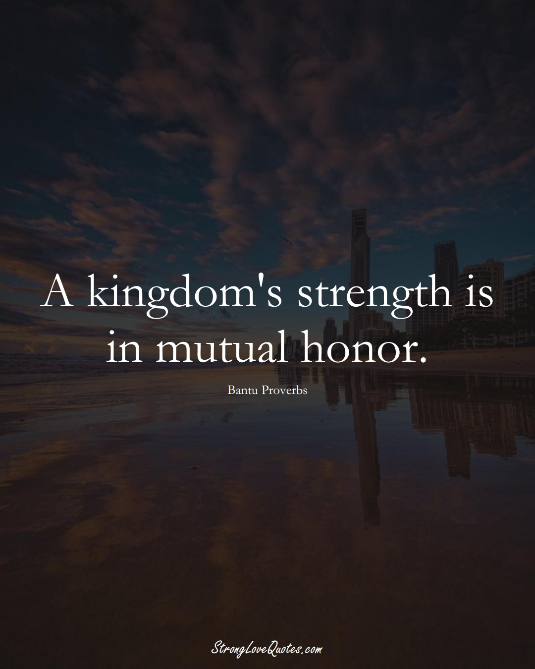 A kingdom's strength is in mutual honor. (Bantu Sayings);  #aVarietyofCulturesSayings