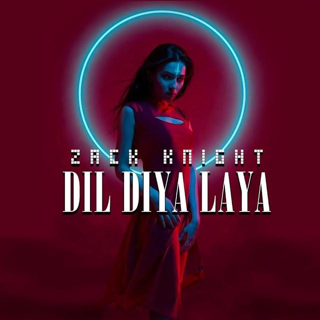 Dil Diya Laya Song Lyrics – Zack Knight