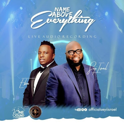 DOWNLOAD: Seyi Israel Ft  Eben – Name Above Everything