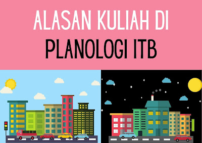 alasan kuliah di planologi itb