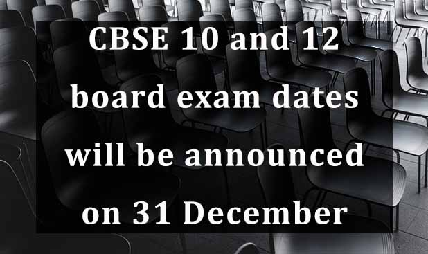 CBSE 10 and 12 board exam dates will be announced on 31 December
