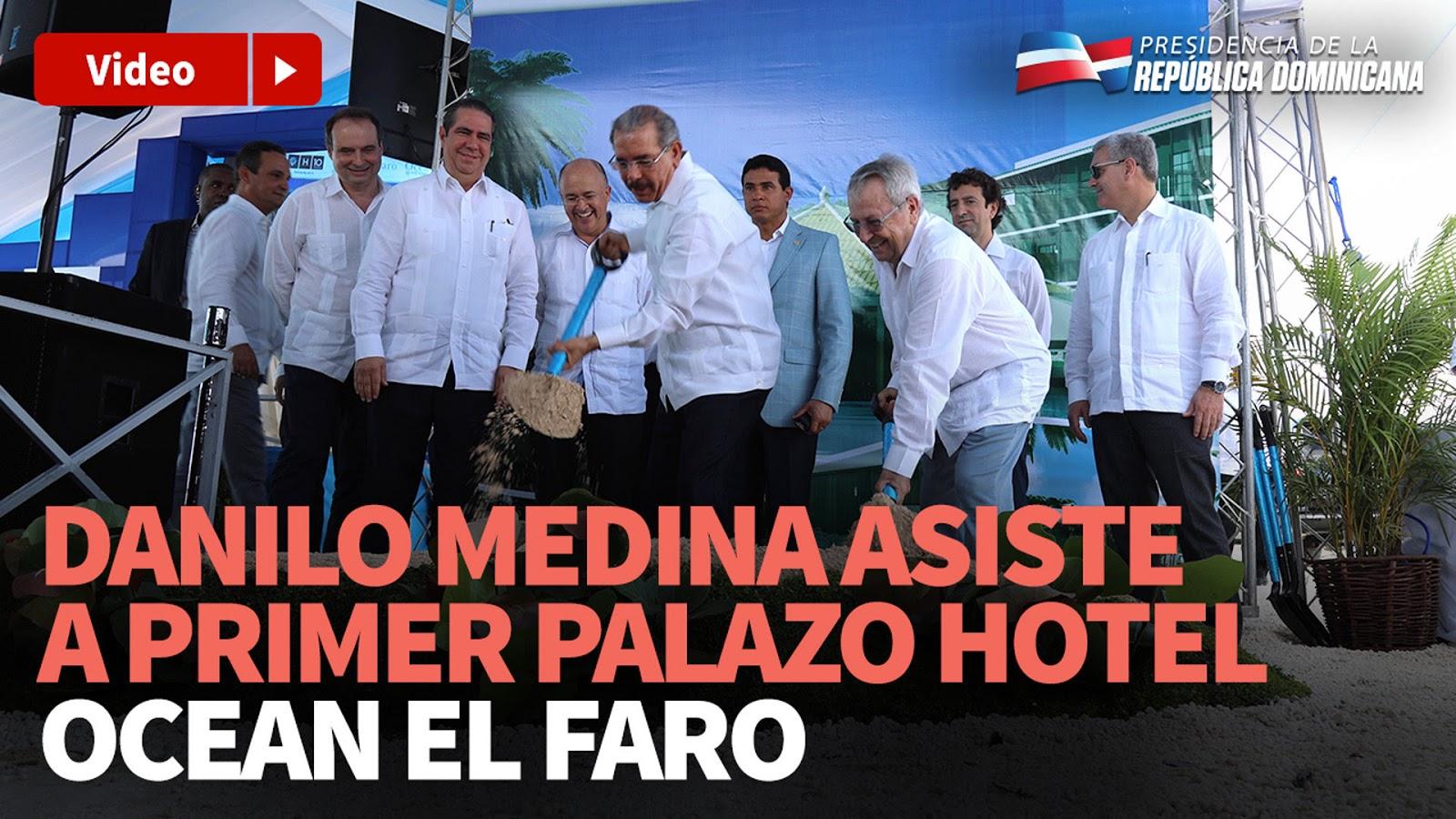 VIDEO: Más empleos y desarrollo del turismo en el Este: Danilo asiste a primer palazo Hotel Ocean El Faro