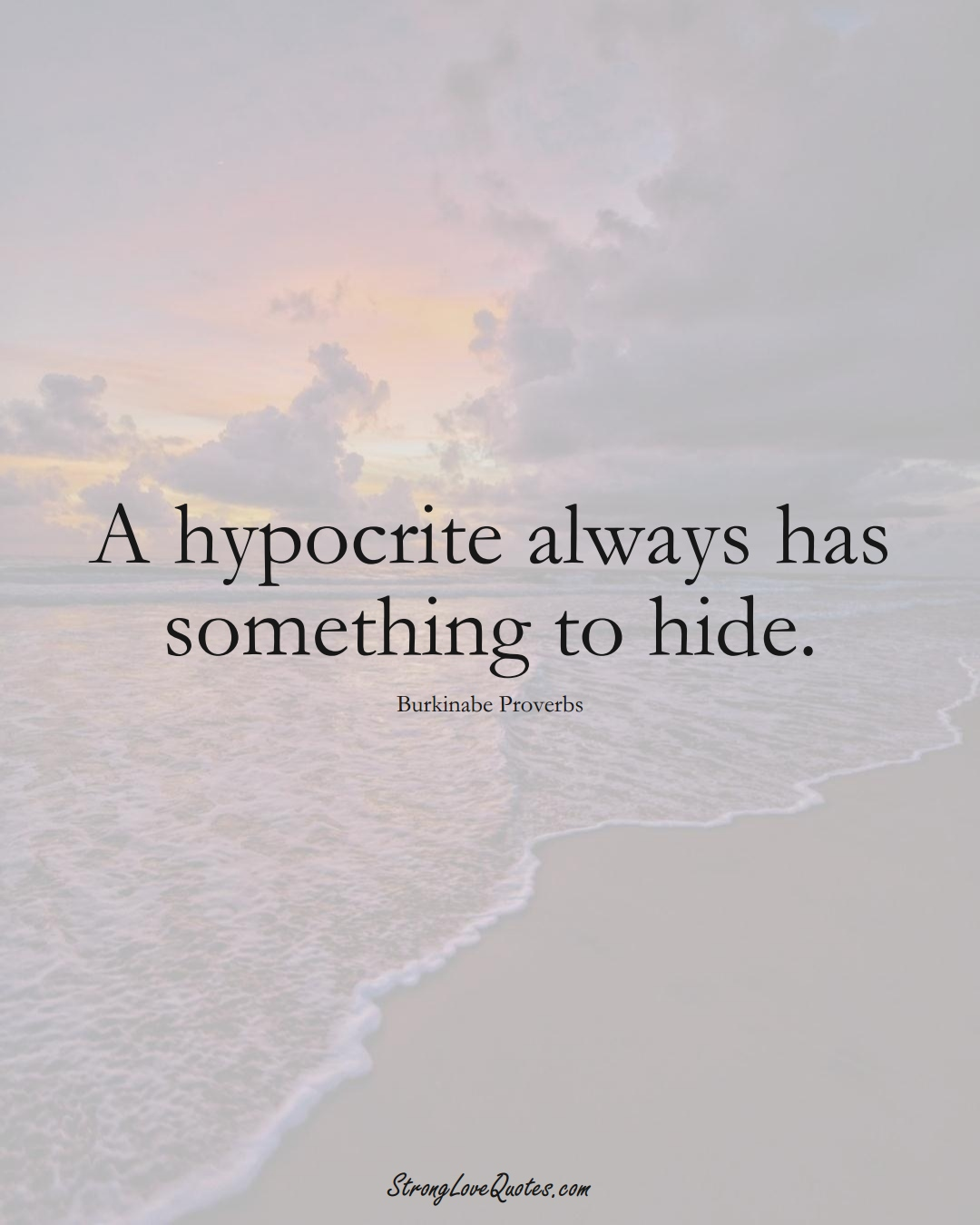 A hypocrite always has something to hide. (Burkinabe Sayings);  #AfricanSayings