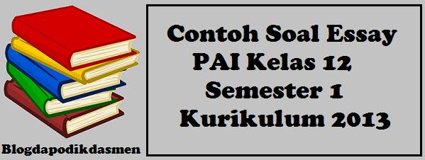 Contoh Soal Essay Pai Kelas 12 Semester 1 Kurikulum 2013 Blog Dapodikdasmen