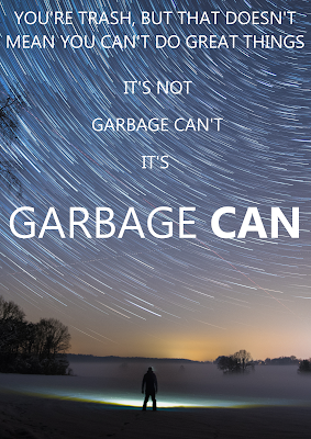 You're trash, but that doesn't mean you can't do great things. It's not garbage can't. It's GARBAGE CAN.