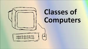 CLASS OF COMPUTER