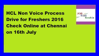 HCL Non Voice Process Drive for Freshers 2016 Check Online at Chennai on 16th July