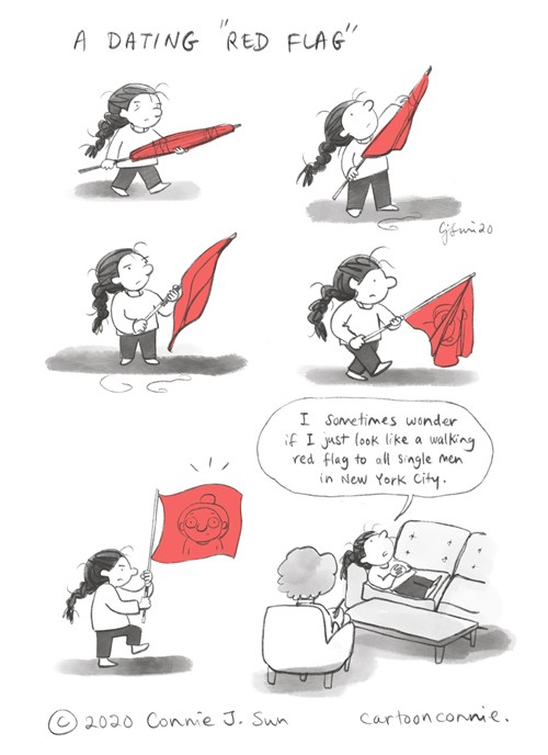 """6-panel comic of a short girl with a braid, unwrapping a large red flag, purposefully. Panel 5 reveals what's on the flag, a cartoon image of herself, which she then marches to the therapist's office. Panel 6 shows her on a therapy couch. Speech bubble reads, """"Sometimes I wonder if I just look like a walking red flag to all single men in New York City."""" Comic strip is rendered in black and white, except for the red accent of the flag. Comics strip by Connie Sun, cartoonconnie"""