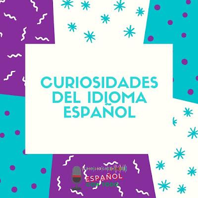 ¿Cuáles son las curiosidades del idioma español?
