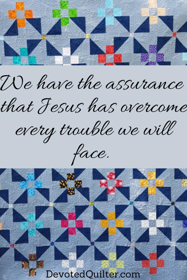 Jesus has overcome every trouble we will face | DevotedQuilter.com