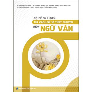 Bộ Đề Ôn Luyện Thi Vào Lớp 10 Thpt Chuyên Môn Ngữ Văn ebook PDF EPUB AWZ3 PRC MOBI