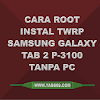 Tutorial Root dan Instal Twrp Samsung Galaxy Tab 2 Gt-P3100 Tanpa Pc