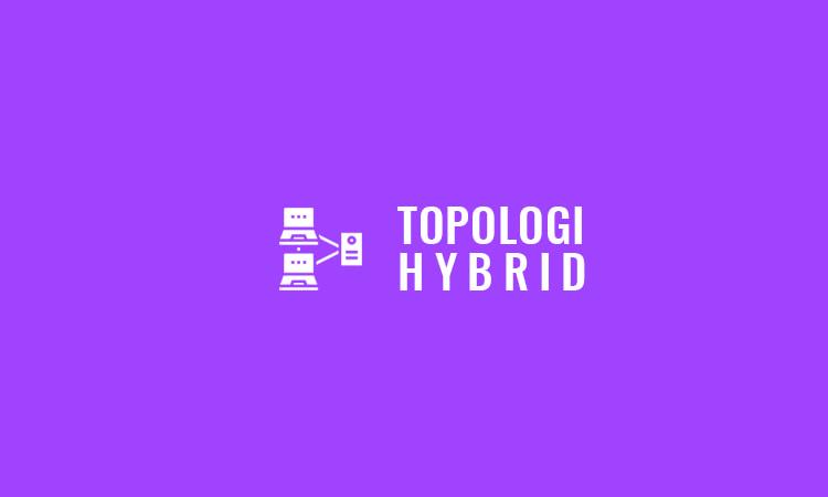 Topologi Hybrid : Pengertian, Karakteristik, Kelebihan dan Kekurangan