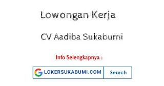 Lowongan Kerja CV Aadiba Sukabumi Terbaru
