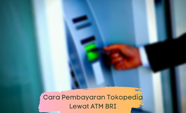 Cara Pembayaran Tokopedia Lewat ATM BRI