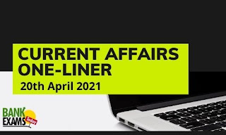 Current Affairs One-Liner: 20th April 2021