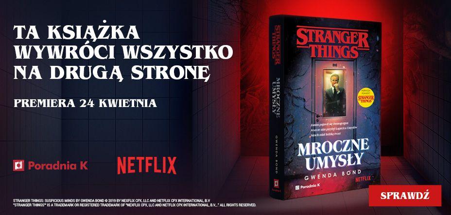 Stranger Things, Mroczne umysły, książka, recenzja, Gwenda Bond, Poradnia K, Brenner, Jedenastka, Eleven, matka Jedenastki, matka Eleven