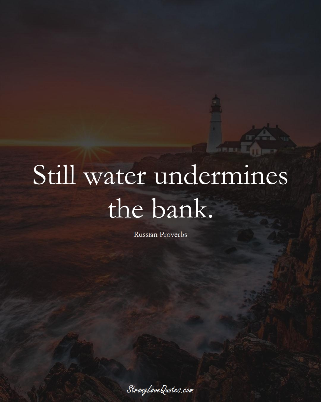 Still water undermines the bank. (Russian Sayings);  #AsianSayings