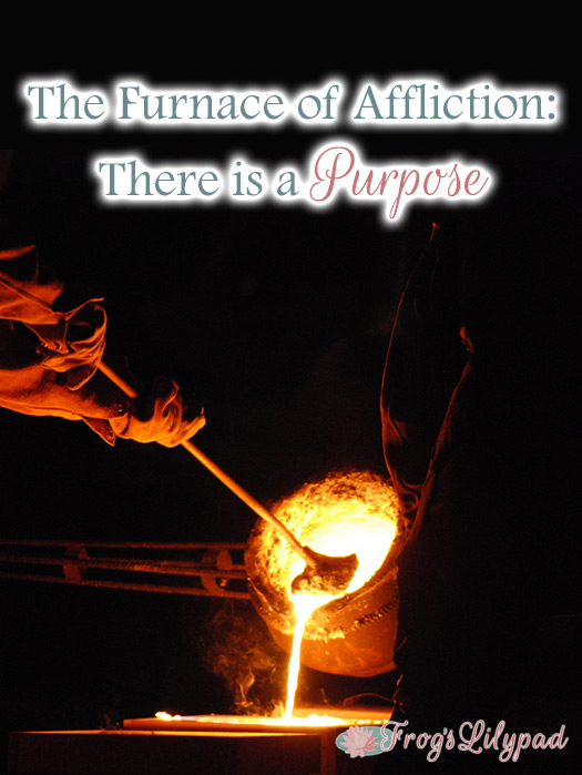The Furnace of Affliction: There is a Purpose