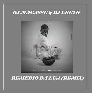 Dj Macasse & Dj Leeto – Remedio Da lua (Remix) 2019
