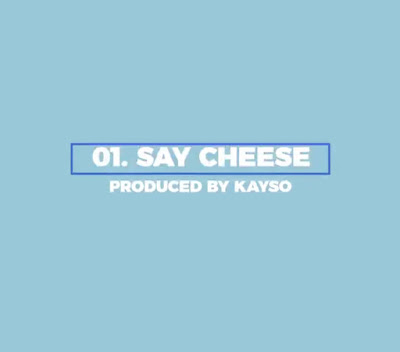 KiDi - Say Cheese (Blue Ep) [Prod. By Kayso - Audio MP3 + Music Video]