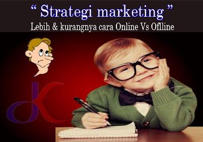 Strategi marketing   Lebih dan kurangnya cara offline-online